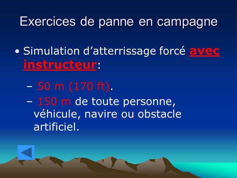 Exercices de panne en campagne Simulation datterrissage forcé avec instructeur : – 50 m (170 ft). – 150 m de toute personne, véhicule, navire ou obsta