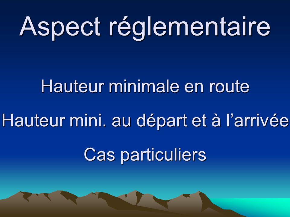 Aspect réglementaire Hauteur minimale en route Hauteur mini. au départ et à larrivée Cas particuliers