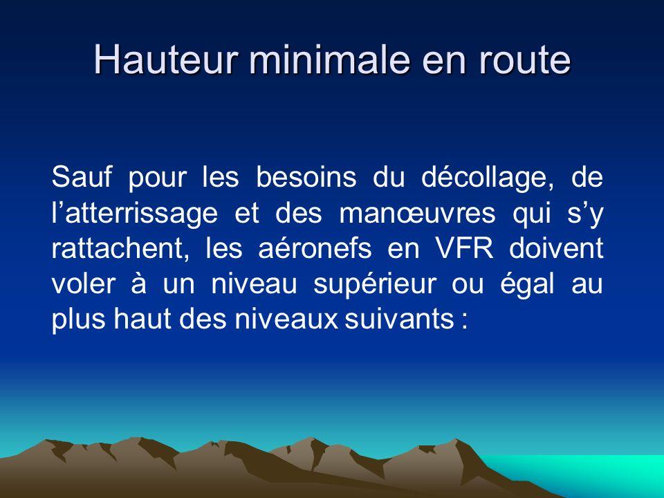 Hauteur minimale en route Sauf pour les besoins du décollage, de latterrissage et des manœuvres qui sy rattachent, les aéronefs en VFR doivent voler à