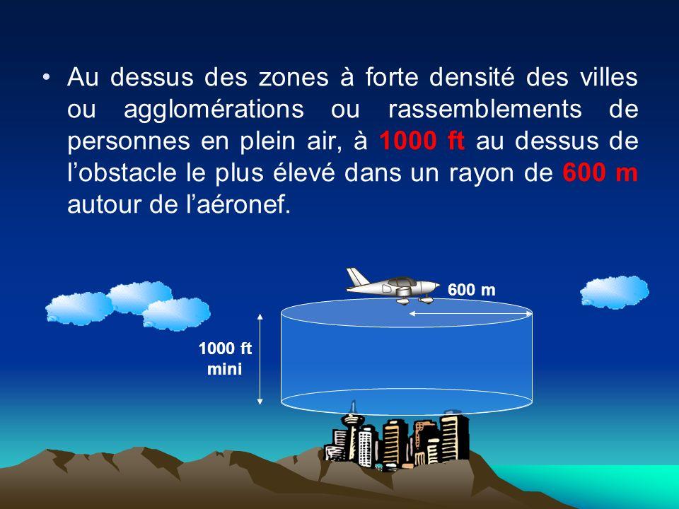 Au dessus des zones à forte densité des villes ou agglomérations ou rassemblements de personnes en plein air, à 1000 ft au dessus de lobstacle le plus élevé dans un rayon de 600 m autour de laéronef.