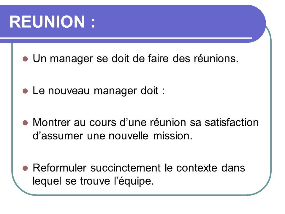 REUNION : Un manager se doit de faire des réunions. Le nouveau manager doit : Montrer au cours dune réunion sa satisfaction dassumer une nouvelle miss