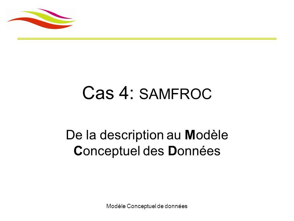 Modèle Conceptuel de données Cas 4: SAMFROC De la description au Modèle Conceptuel des Données