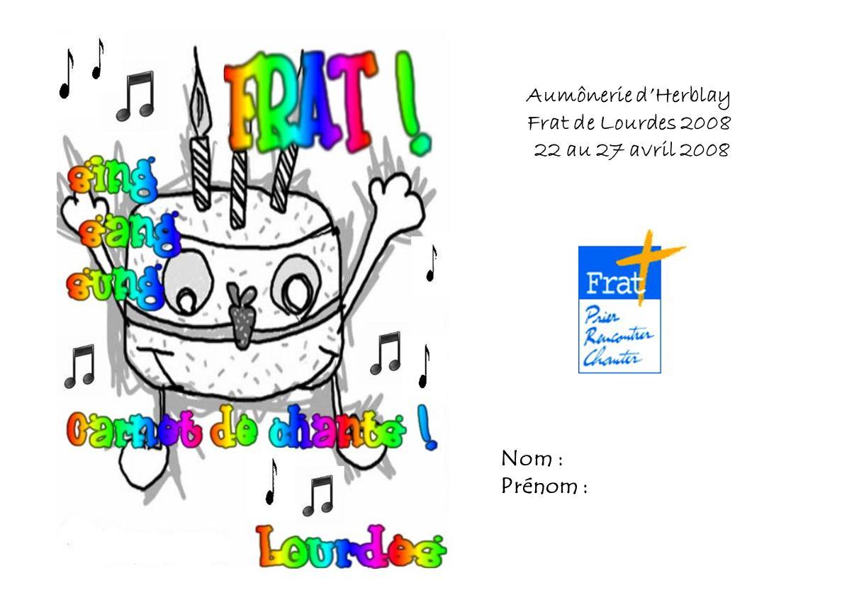 Aumônerie dHerblay Frat de Lourdes 2008 22 au 27 avril 2008 Nom : Prénom :