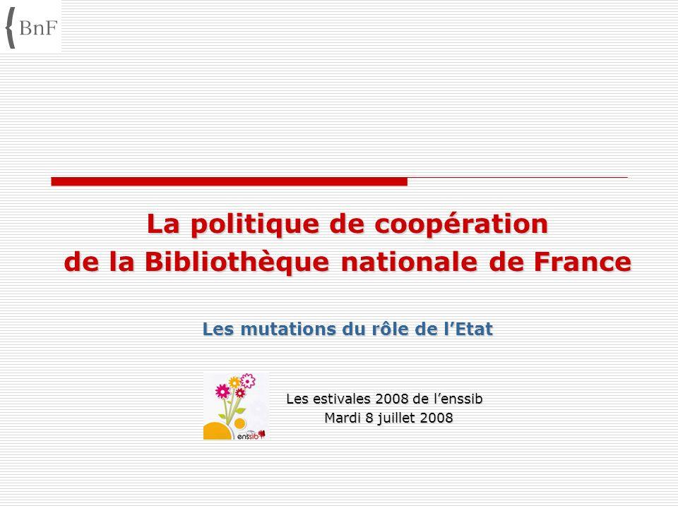 La politique de coopération de la Bibliothèque nationale de France Les mutations du rôle de lEtat Les estivales 2008 de lenssib Les estivales 2008 de