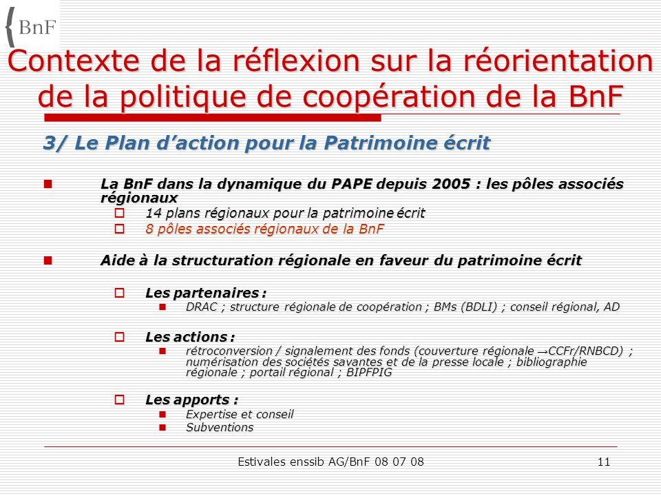 Estivales enssib AG/BnF 08 07 0811 Contexte de la réflexion sur la réorientation de la politique de coopération de la BnF 3/ Le Plan daction pour la P