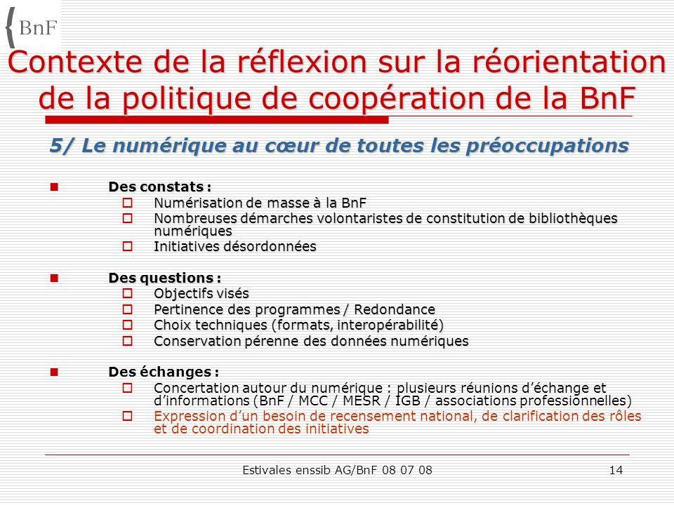 Estivales enssib AG/BnF 08 07 0814 Contexte de la réflexion sur la réorientation de la politique de coopération de la BnF 5/ Le numérique au cœur de t