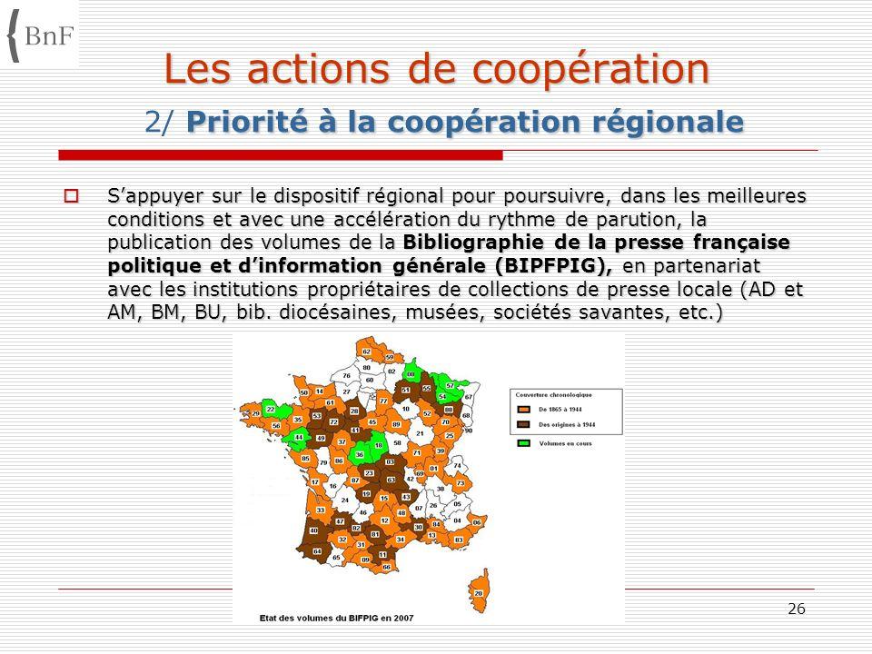 Estivales enssib AG/BnF 08 07 0826 Les actions de coopération Priorité à la coopération régionale Les actions de coopération 2/ Priorité à la coopérat