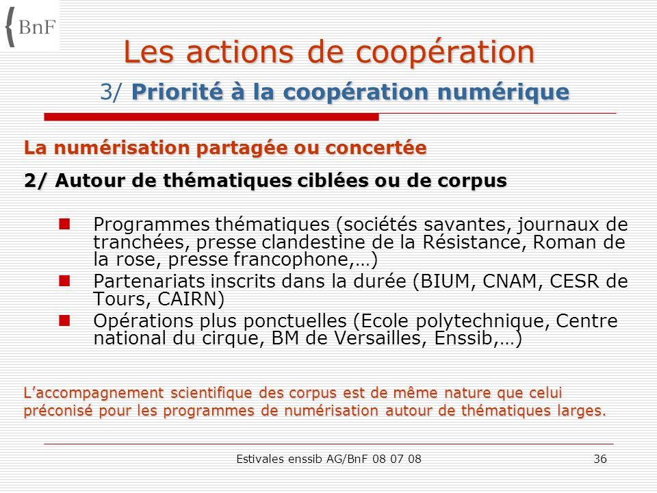 Estivales enssib AG/BnF 08 07 0836 Les actions de coopération Priorité à la coopération numérique Les actions de coopération 3/ Priorité à la coopérat