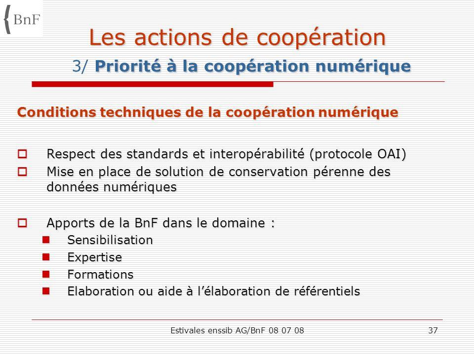Estivales enssib AG/BnF 08 07 0837 Les actions de coopération Priorité à la coopération numérique Les actions de coopération 3/ Priorité à la coopérat