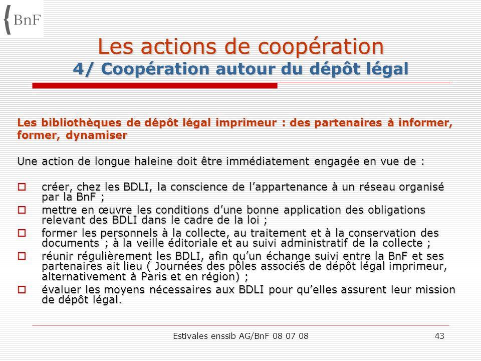 Estivales enssib AG/BnF 08 07 0843 Les actions de coopération 4/ Coopération autour du dépôt légal Les bibliothèques de dépôt légal imprimeur : des pa