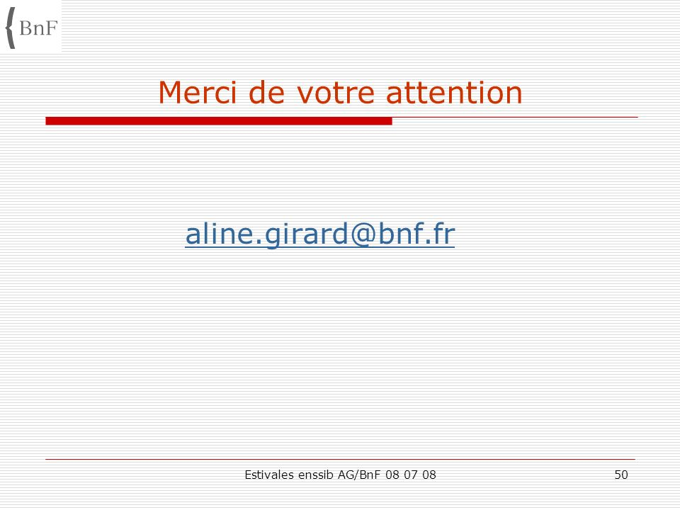 Estivales enssib AG/BnF 08 07 0850 Merci de votre attention aline.girard@bnf.fr