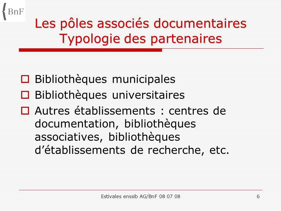 Estivales enssib AG/BnF 08 07 086 Les pôles associés documentaires Typologie des partenaires Bibliothèques municipales Bibliothèques universitaires Au