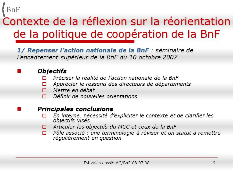 Estivales enssib AG/BnF 08 07 089 Contexte de la réflexion sur la réorientation de la politique de coopération de la BnF 1/ Repenser laction nationale