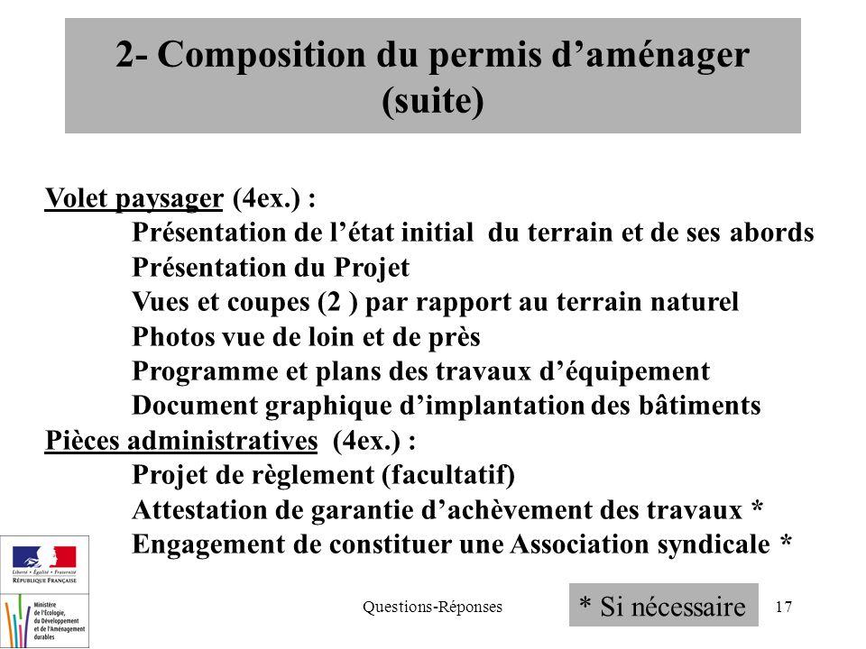 Questions-Réponses17 2- Composition du permis daménager (suite) Volet paysager (4ex.) : Présentation de létat initial du terrain et de ses abords Prés