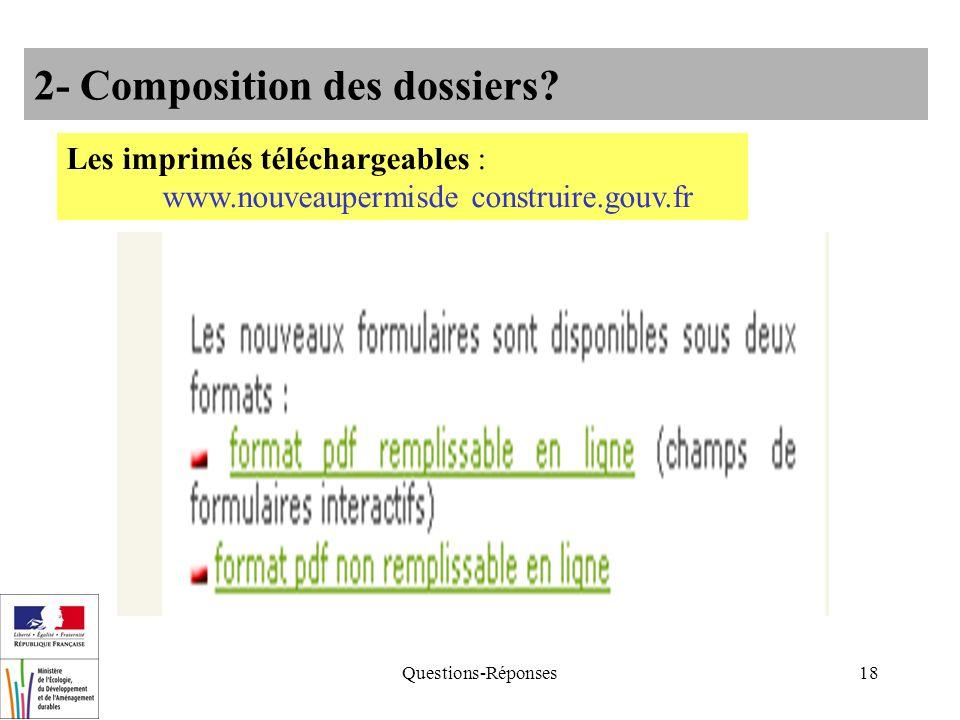 Questions-Réponses18 2- Composition des dossiers? Les imprimés téléchargeables : www.nouveaupermisde construire.gouv.fr