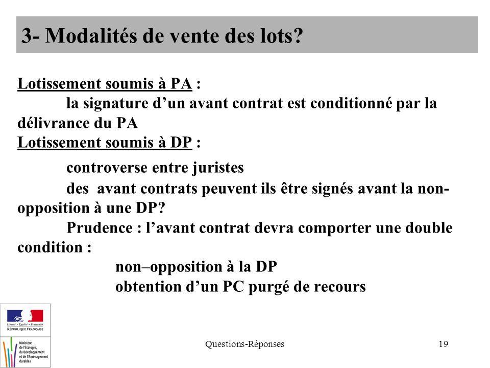Questions-Réponses19 Lotissement soumis à PA : la signature dun avant contrat est conditionné par la délivrance du PA Lotissement soumis à DP : controverse entre juristes des avant contrats peuvent ils être signés avant la non- opposition à une DP.