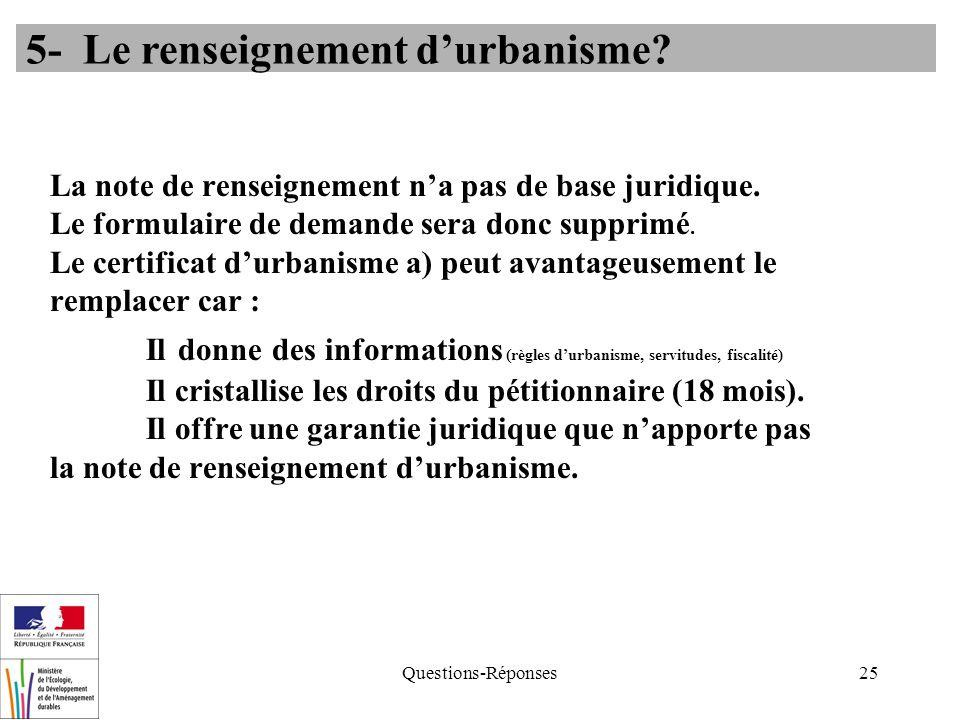 Questions-Réponses25 La note de renseignement na pas de base juridique. Le formulaire de demande sera donc supprimé. Le certificat durbanisme a) peut