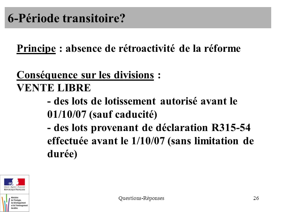 Questions-Réponses26 6-Période transitoire? Principe : absence de rétroactivité de la réforme Conséquence sur les divisions : VENTE LIBRE - des lots d