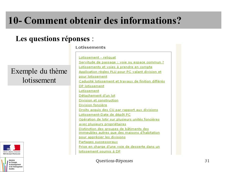 Questions-Réponses31 10- Comment obtenir des informations? Les questions réponses : Exemple du thème lotissement