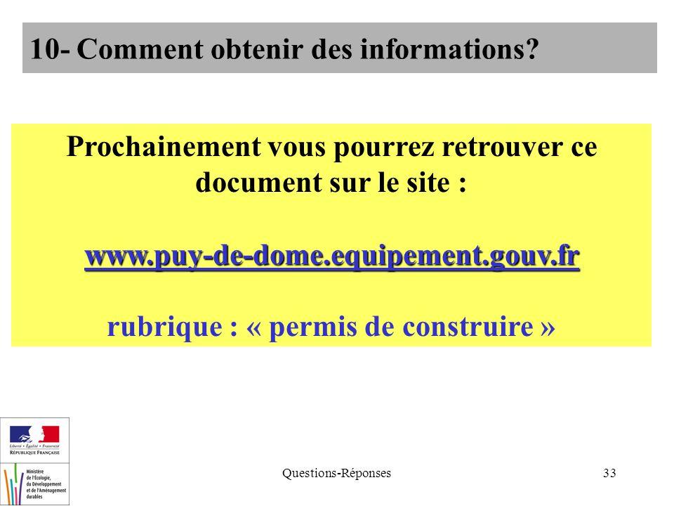 Questions-Réponses33 10- Comment obtenir des informations? Prochainement vous pourrez retrouver ce document sur le site :www.puy-de-dome.equipement.go