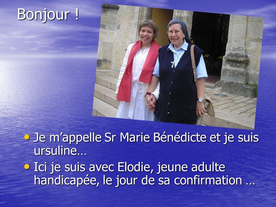 Bonjour ! Je mappelle Sr Marie Bénédicte et je suis ursuline… Je mappelle Sr Marie Bénédicte et je suis ursuline… Ici je suis avec Elodie, jeune adult