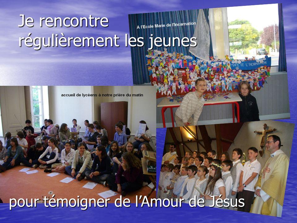 Je rencontre régulièrement les jeunes pour témoigner de lAmour de Jésus