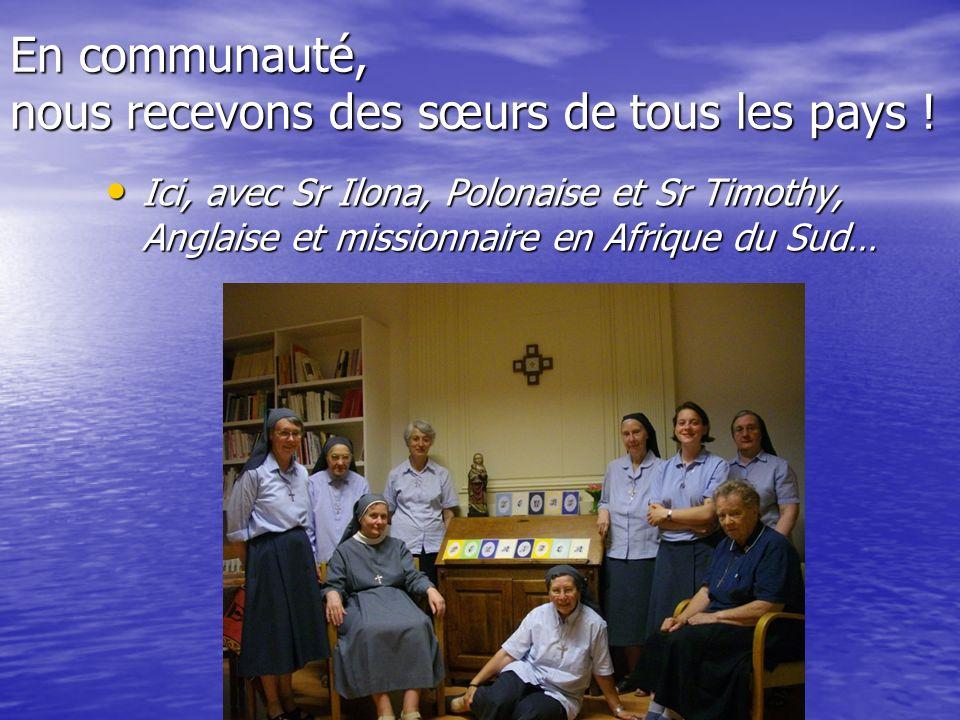 En communauté, nous recevons des sœurs de tous les pays ! Ici, avec Sr Ilona, Polonaise et Sr Timothy, Anglaise et missionnaire en Afrique du Sud… Ici