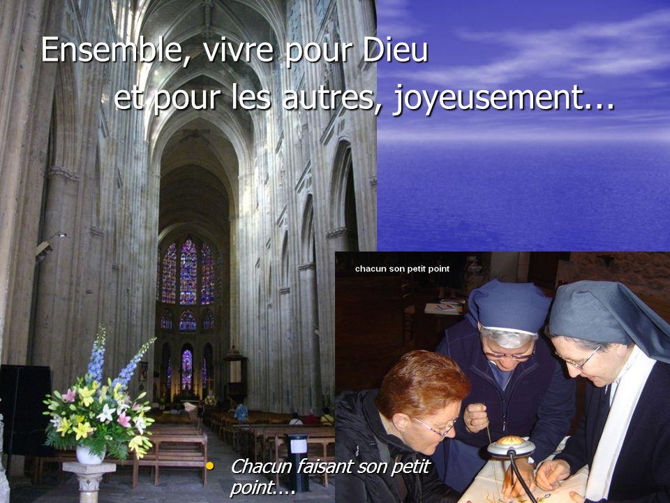 Ensemble, vivre pour Dieu et pour les autres, joyeusement … Chacun faisant son petit point …. Chacun faisant son petit point ….