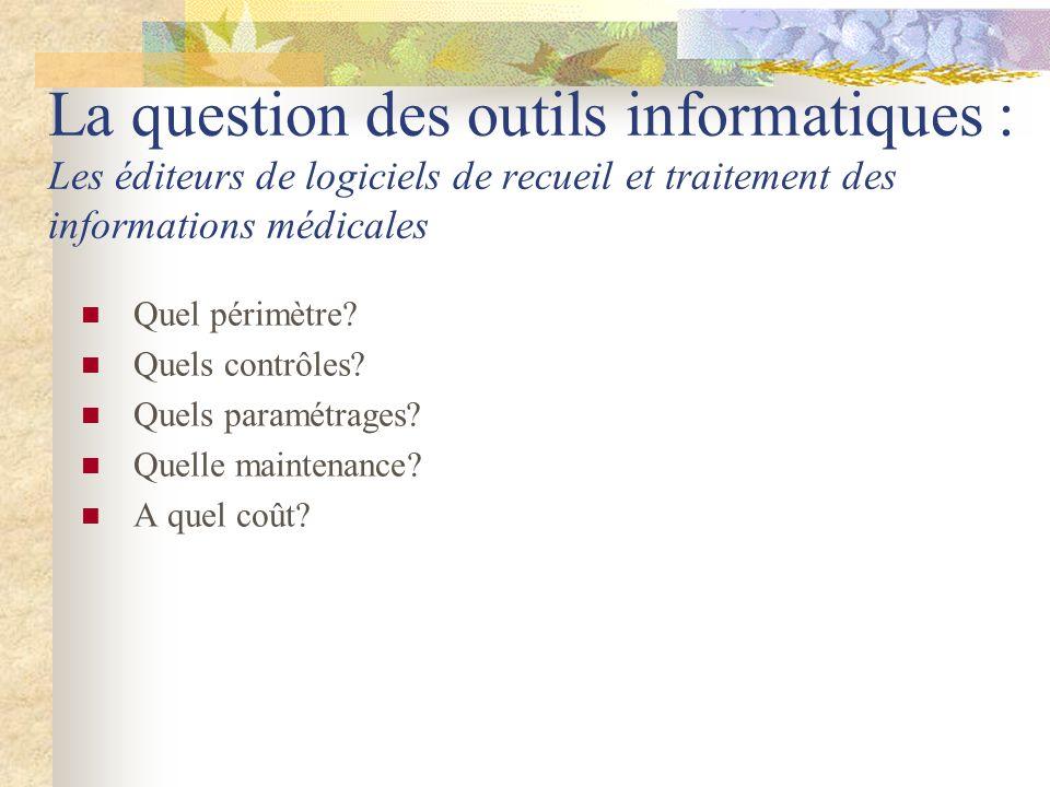 La question des outils informatiques : Les éditeurs de logiciels de recueil et traitement des informations médicales Quel périmètre? Quels contrôles?