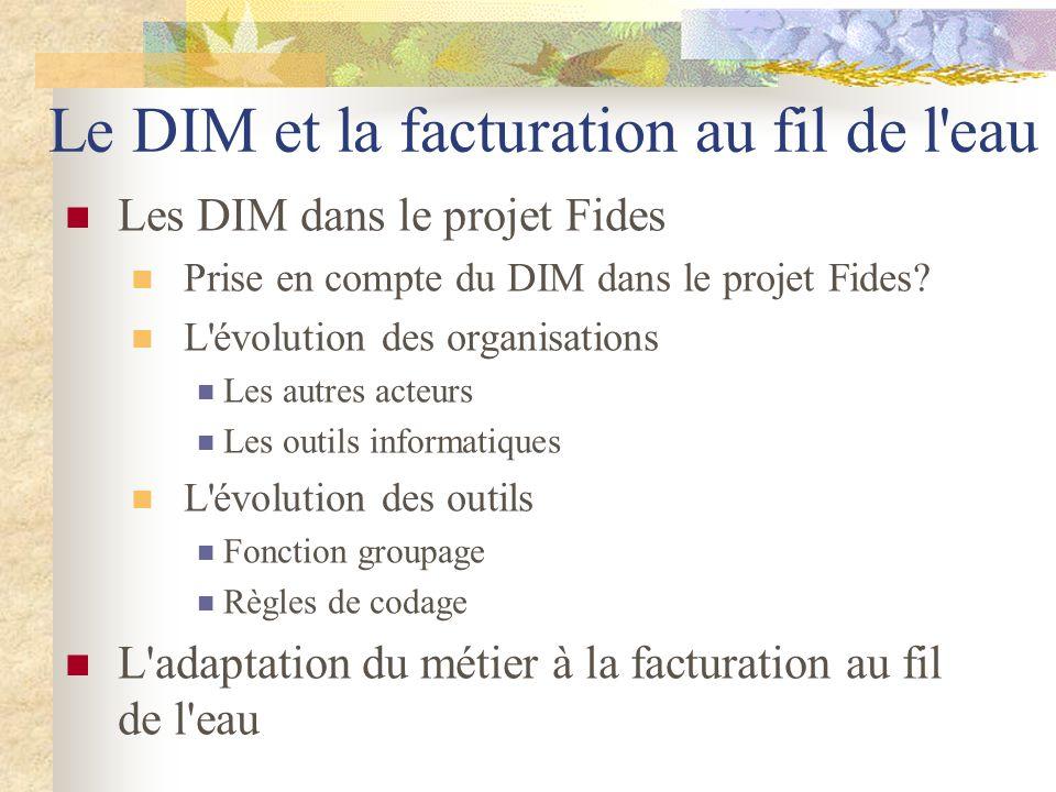 Le DIM et la facturation au fil de l'eau Les DIM dans le projet Fides Prise en compte du DIM dans le projet Fides? L'évolution des organisations Les a