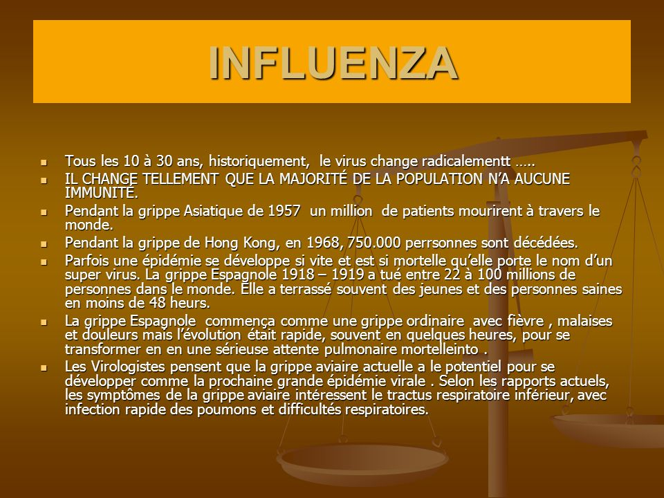 INFLUENZA Tous les 10 à 30 ans, historiquement, le virus change radicalementt ….. Tous les 10 à 30 ans, historiquement, le virus change radicalementt