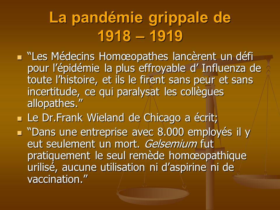 La pandémie grippale de 1918 – 1919 Les Médecins Homœopathes lancèrent un défi pour lépidémie la plus effroyable d Influenza de toute lhistoire, et il