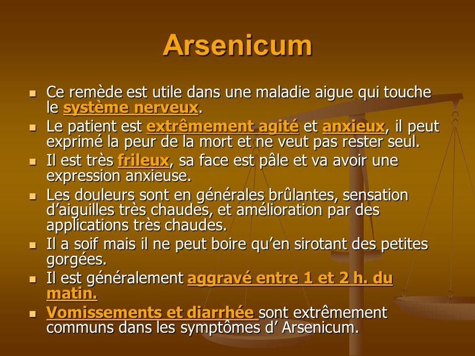 Arsenicum Ce remède est utile dans une maladie aigue qui touche le système nerveux. Ce remède est utile dans une maladie aigue qui touche le système n