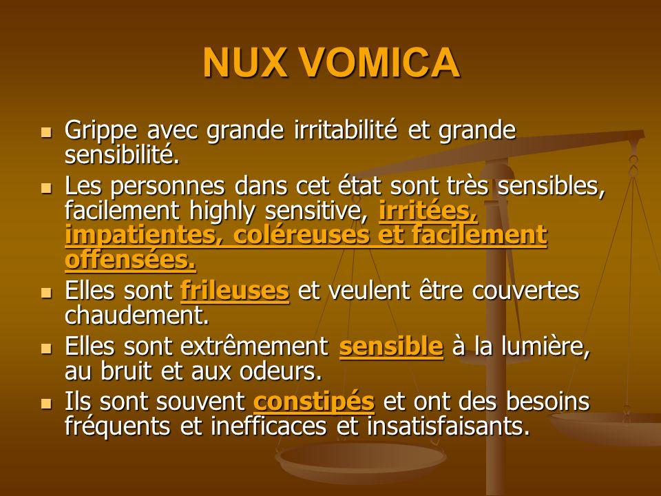 NUX VOMICA Grippe avec grande irritabilité et grande sensibilité. Grippe avec grande irritabilité et grande sensibilité. Les personnes dans cet état s