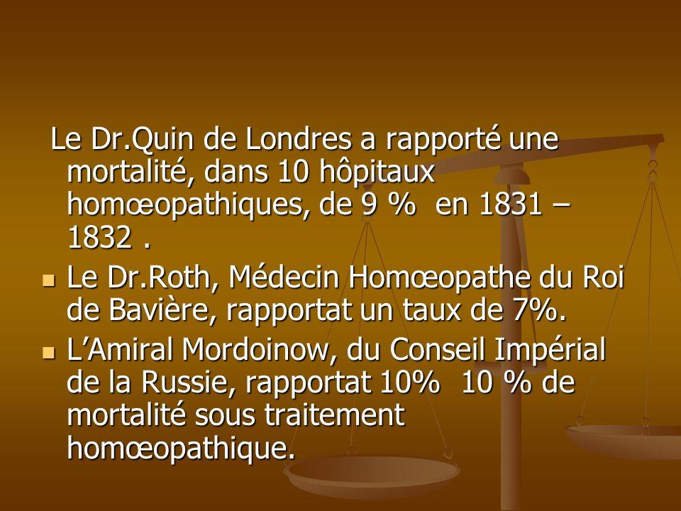 Le Dr.Quin de Londres a rapporté une mortalité, dans 10 hôpitaux hom œ opathiques, de 9 % en 1831 – 1832. Le Dr.Quin de Londres a rapporté une mortali