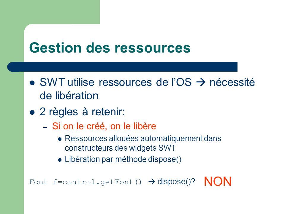 Gestion des ressources SWT utilise ressources de lOS nécessité de libération 2 règles à retenir: – Si on le créé, on le libère Ressources allouées aut