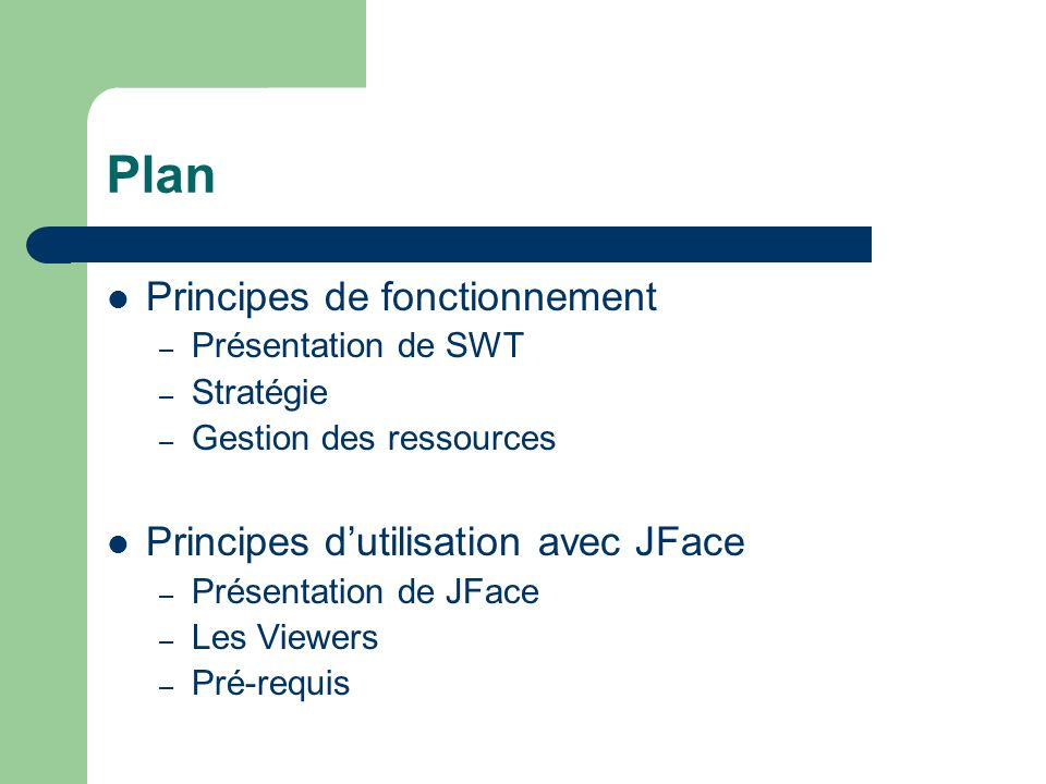 Références www.eclipse.org: www.eclipse.org – Articles: SWT: The Standard Widget Toolkit Part 1: Implementation Strategy for Java Natives Part 2: Managing Operating System Ressources – Guide Viewers (aide declipse) www-106.ibm.com/developerworks: www-106.ibm.com/developerworks – Article: Using the Eclipse GUI outside Workbench Part 1: Using JFace in stand-alone mode