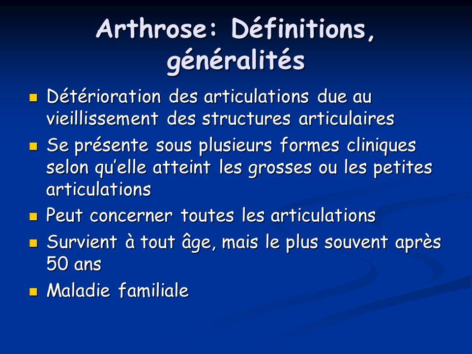 Arthrose: Définitions, généralités Détérioration des articulations due au vieillissement des structures articulaires Détérioration des articulations d