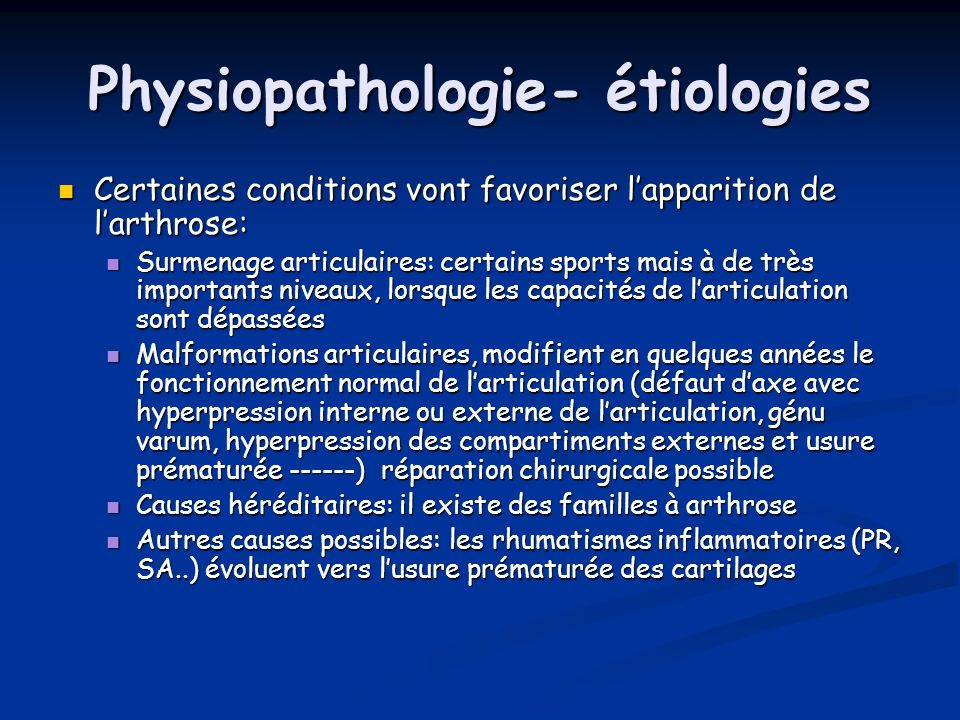 Physiopathologie- étiologies Certaines conditions vont favoriser lapparition de larthrose: Certaines conditions vont favoriser lapparition de larthros