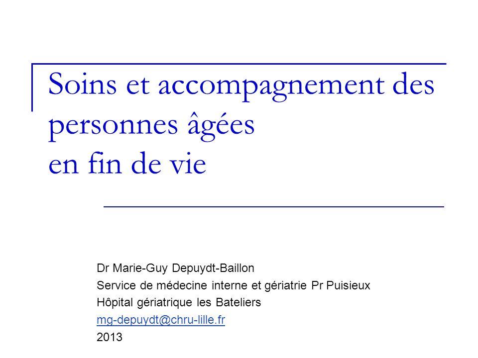Soins et accompagnement des personnes âgées en fin de vie Dr Marie-Guy Depuydt-Baillon Service de médecine interne et gériatrie Pr Puisieux Hôpital gé
