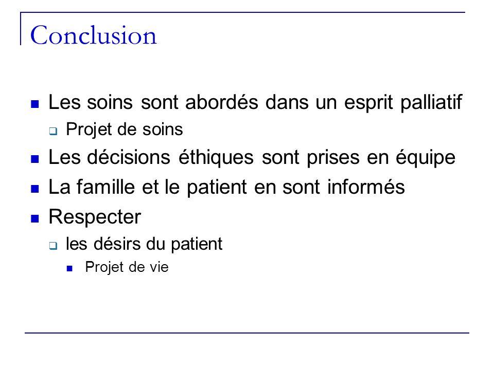 Conclusion Les soins sont abordés dans un esprit palliatif Projet de soins Les décisions éthiques sont prises en équipe La famille et le patient en so