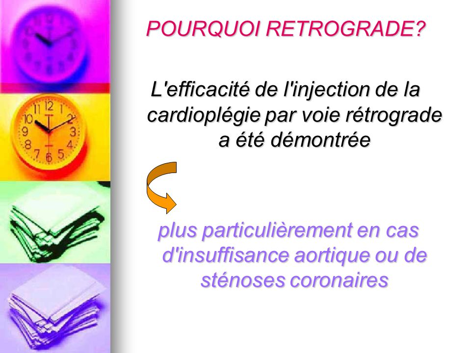 POURQUOI RETROGRADE? L'efficacité de l'injection de la cardioplégie par voie rétrograde a été démontrée plus particulièrement en cas d'insuffisance ao