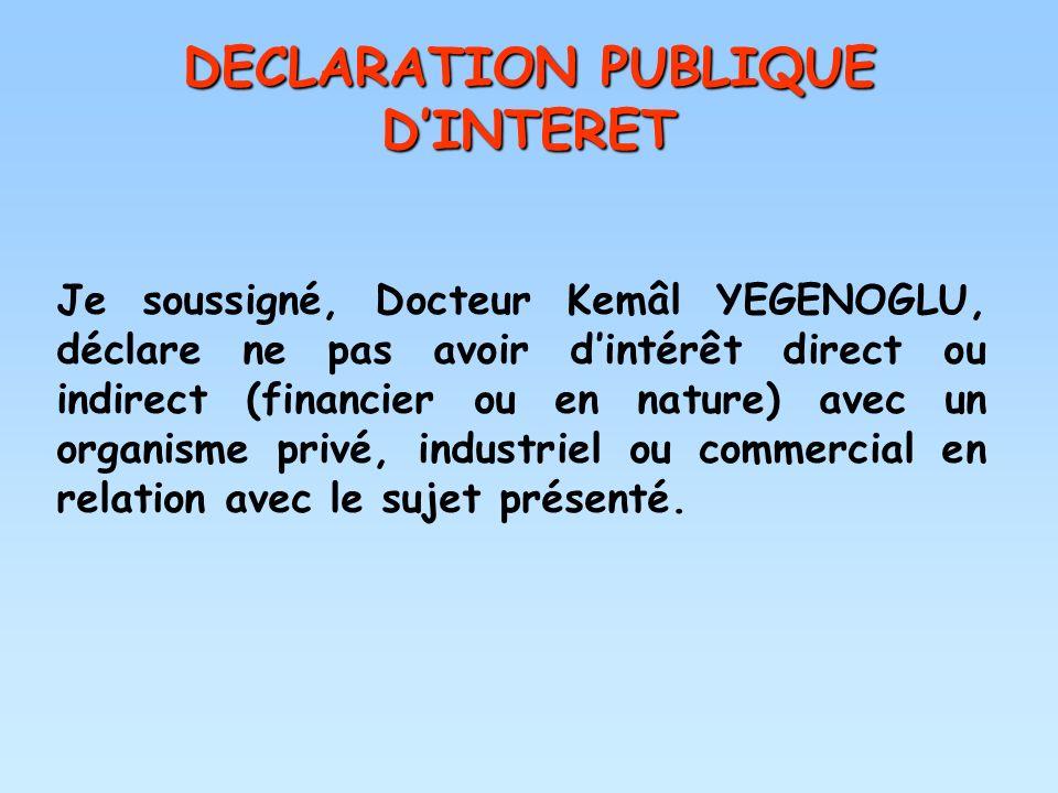 DECLARATION PUBLIQUE DINTERET Je soussigné, Docteur Kemâl YEGENOGLU, déclare ne pas avoir dintérêt direct ou indirect (financier ou en nature) avec un
