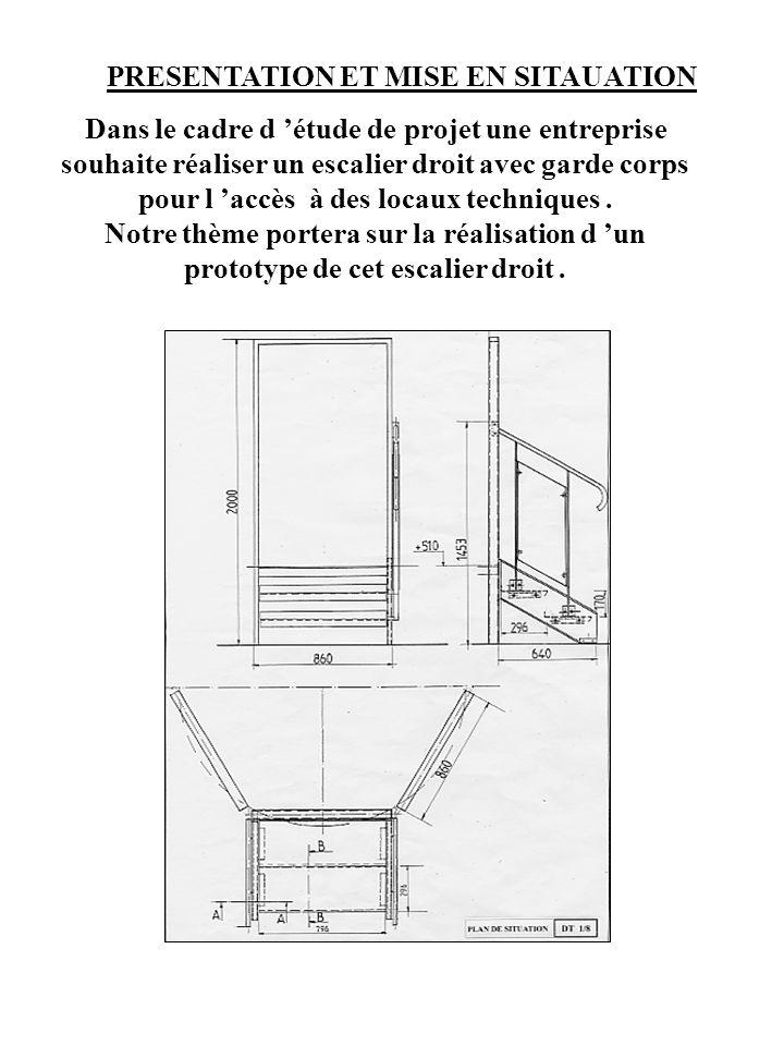 PRESENTATION ET MISE EN SITAUATION Dans le cadre d étude de projet une entreprise souhaite réaliser un escalier droit avec garde corps pour l accès à