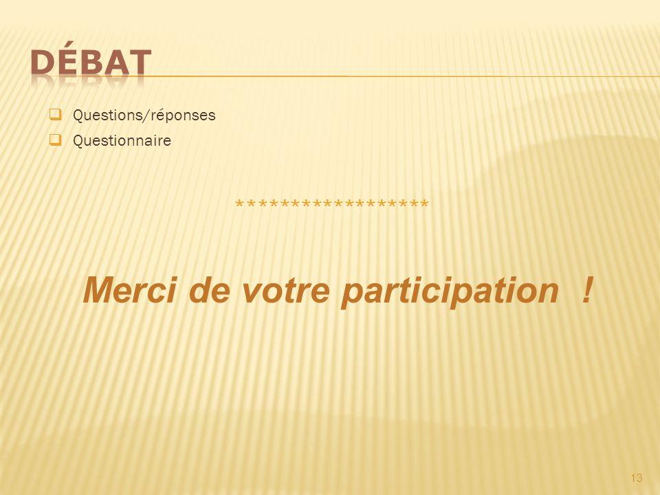 13 Questions/réponses Merci de votre participation ! Questionnaire ******************