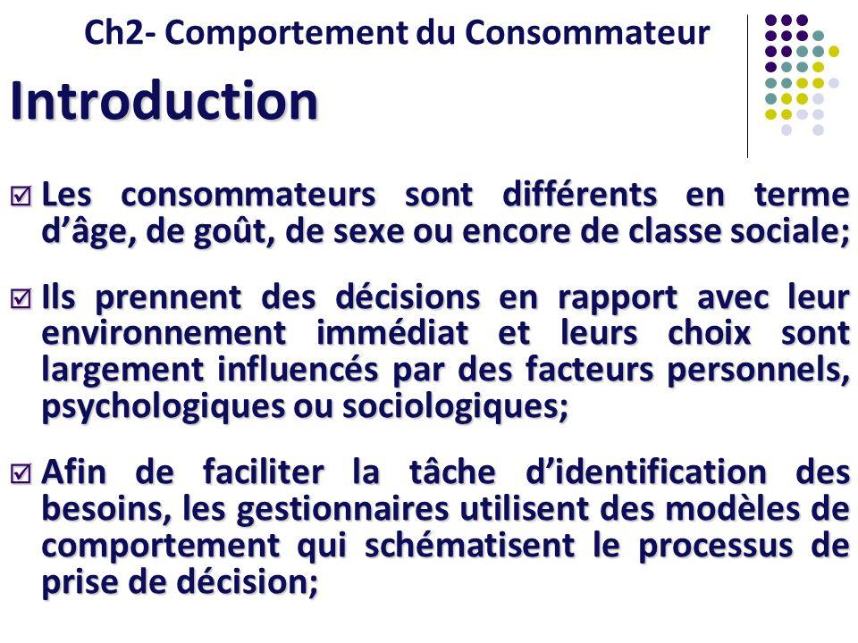 Ch2- Comportement du Consommateur Introduction Les consommateurs sont différents en terme dâge, de goût, de sexe ou encore de classe sociale; Les cons