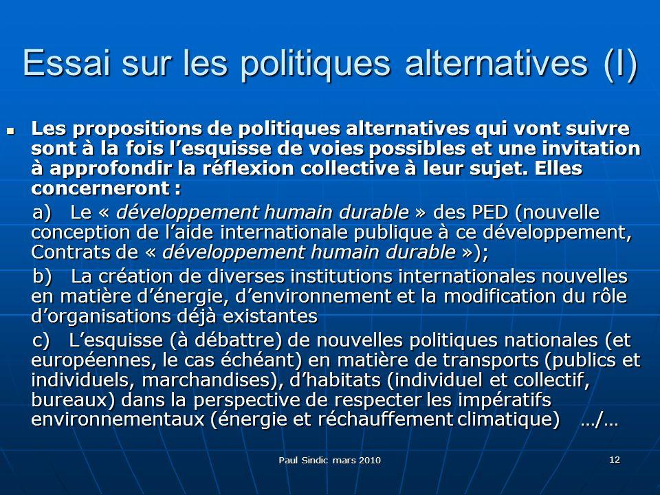 Paul Sindic mars 2010 12 Essai sur les politiques alternatives (I) Les propositions de politiques alternatives qui vont suivre sont à la fois lesquisse de voies possibles et une invitation à approfondir la réflexion collective à leur sujet.