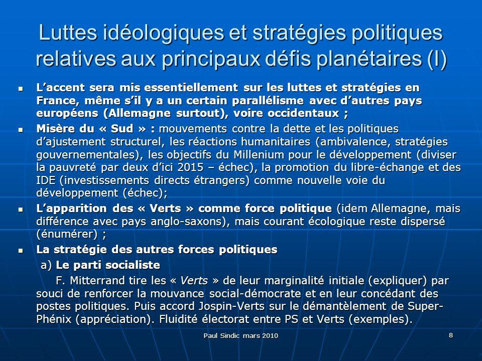 Paul Sindic mars 2010 9 Luttes idéologiques et stratégies politiques relatives aux principaux défis planétaires (II) b) La droite b) La droite Attitude initiale, puis changement de cap radical après premier rapport du GIEC de 2002.
