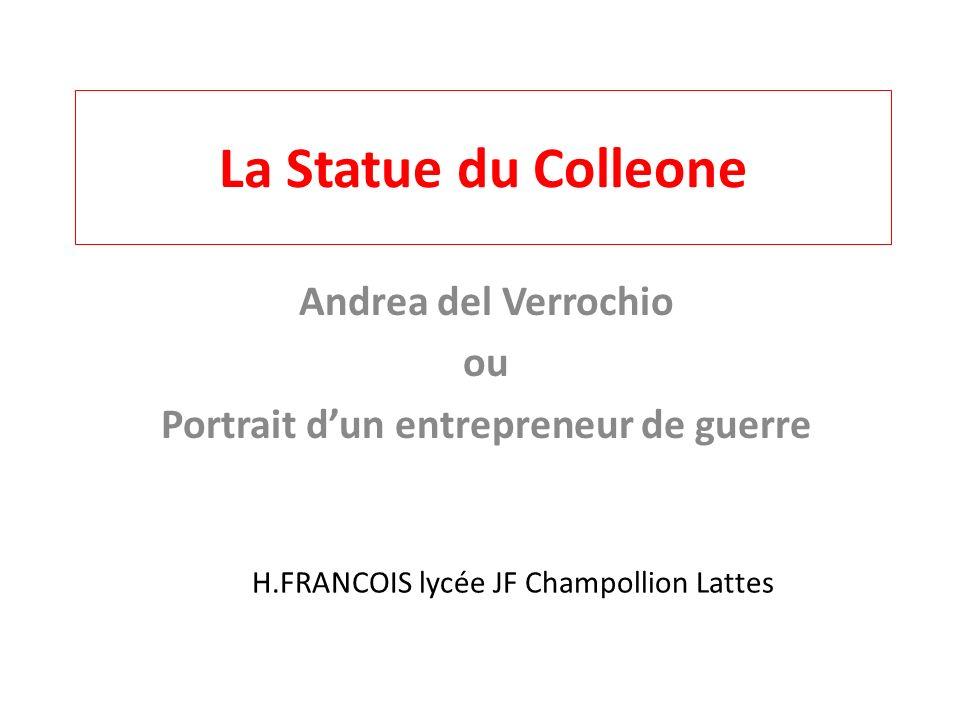 La Statue du Colleone Andrea del Verrochio ou Portrait dun entrepreneur de guerre H.FRANCOIS lycée JF Champollion Lattes