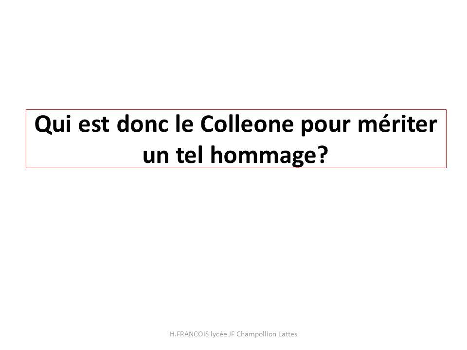 Qui est donc le Colleone pour mériter un tel hommage? H.FRANCOIS lycée JF Champollion Lattes